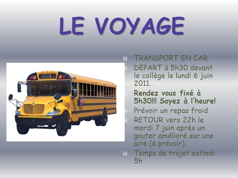  TRANSPORT EN CAR  DEPART à 5h30 devant le collège le lundi 6 juin 2011.  Rendez vous fixé à 5h30!!! Soyez à l'heure!  Prévoir un repas froid  RE