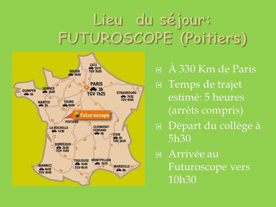  À 330 Km de Paris  Temps de trajet estimé: 5 heures (arrêts compris)  Départ du collège à 5h30  Arrivée au Futuroscope vers 10h30