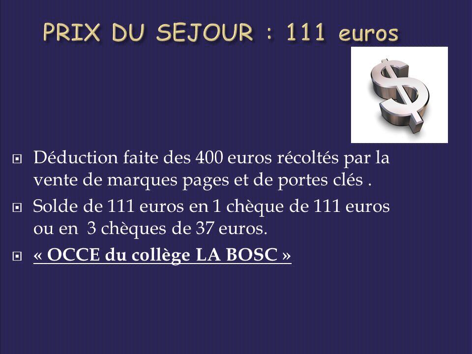  Déduction faite des 400 euros récoltés par la vente de marques pages et de portes clés.  Solde de 111 euros en 1 chèque de 111 euros ou en 3 chèque