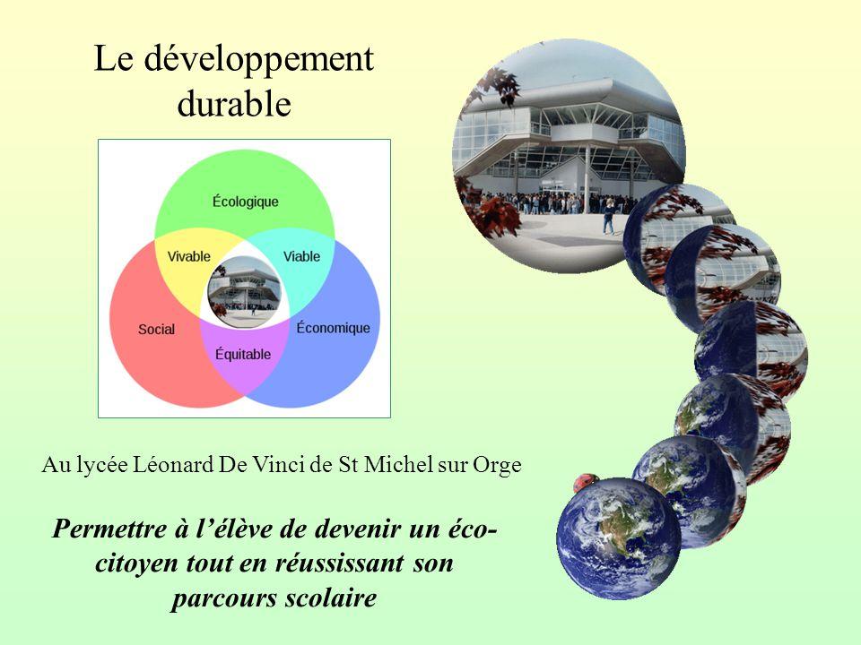 Le développement durable Au lycée Léonard De Vinci de St Michel sur Orge Permettre à l'élève de devenir un éco- citoyen tout en réussissant son parcours scolaire