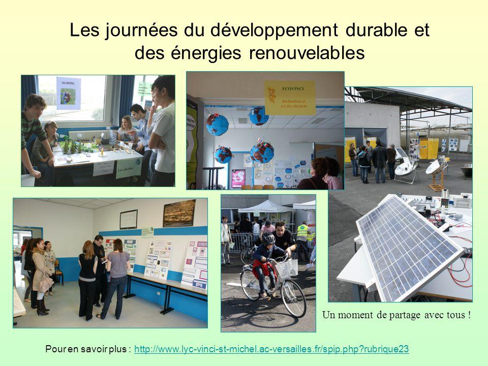 Les journées du développement durable et des énergies renouvelables Pour en savoir plus : http://www.lyc-vinci-st-michel.ac-versailles.fr/spip.php?rubrique23http://www.lyc-vinci-st-michel.ac-versailles.fr/spip.php?rubrique23 Un moment de partage avec tous !
