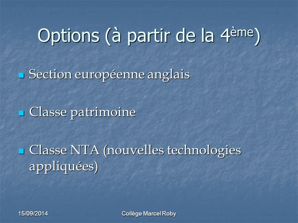 Options (à partir de la 4 ème ) Section européenne anglais Section européenne anglais Classe patrimoine Classe patrimoine Classe NTA (nouvelles technologies appliquées) Classe NTA (nouvelles technologies appliquées) 15/09/2014Collège Marcel Roby