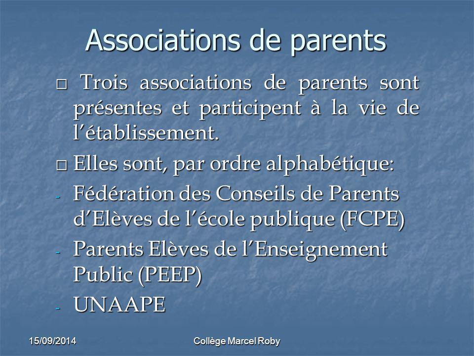 15/09/2014Collège Marcel Roby Associations de parents □ Trois associations de parents sont présentes et participent à la vie de l'établissement.