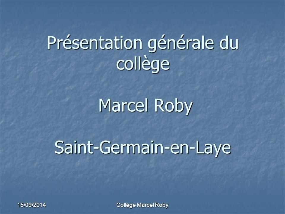 15/09/2014Collège Marcel Roby Présentation générale du collège Marcel Roby Saint-Germain-en-Laye