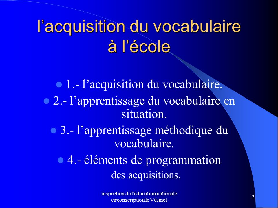 inspection de l éducation nationale circonscription le Vésinet 2 l'acquisition du vocabulaire à l'école 1.- l'acquisition du vocabulaire.