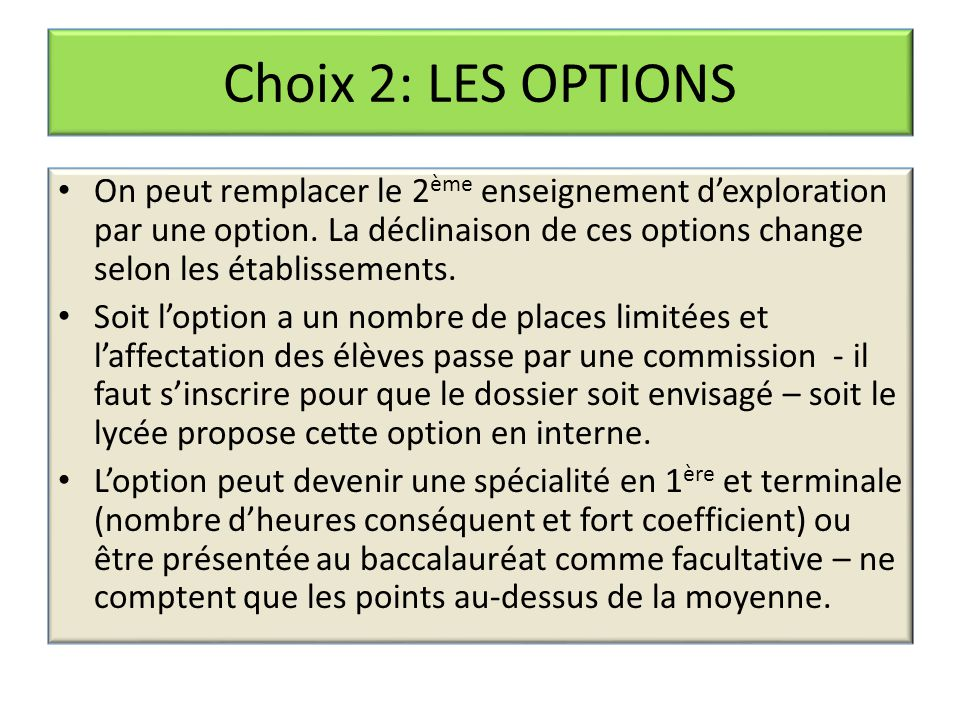 Choix 2: LES OPTIONS On peut remplacer le 2 ème enseignement d'exploration par une option. La déclinaison de ces options change selon les établissemen
