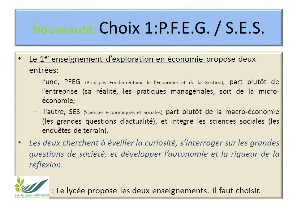 Nouveauté: Choix 1:P.F.E.G. / S.E.S. Le 1 er enseignement d'exploration en économie propose deux entrées: – l'une, PFEG (Principes Fondamentaux de l'E