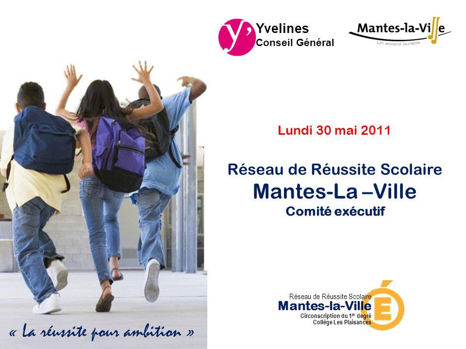 Lundi 30 mai 2011 Réseau de Réussite Scolaire Mantes-La –Ville Comité exécutif Yvelines Conseil Général Réseau de Réussite Scolaire Mantes-la-Ville Ci