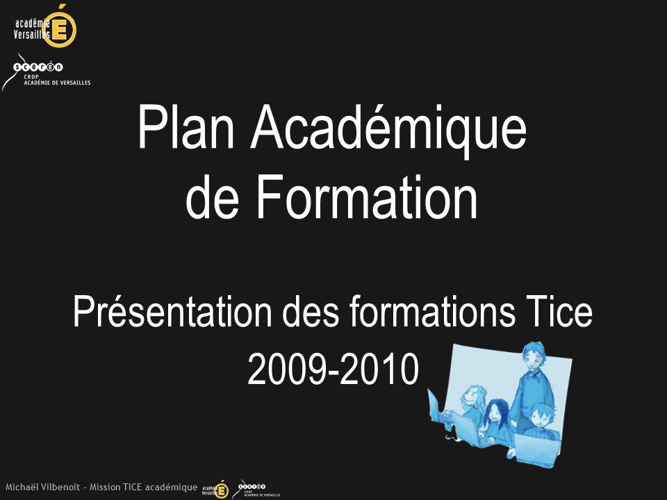 Michaël Vilbenoit - Mission TICE académique Plan Académique de Formation Présentation des formations Tice 2009-2010