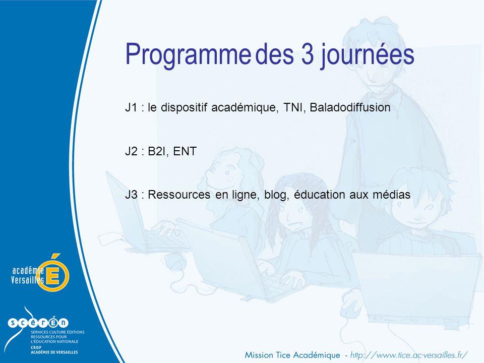 Programme des 3 journées J1 : le dispositif académique, TNI, Baladodiffusion J2 : B2I, ENT J3 : Ressources en ligne, blog, éducation aux médias