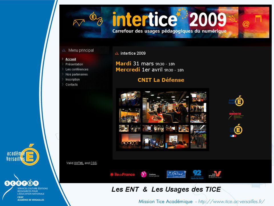 InterTICE 2008 Au CNIT de la Défense Mardi 31 mars et mercredi 1 er avril 2009 http://www.intertice.fr Les ENT & Les Usages des TICE