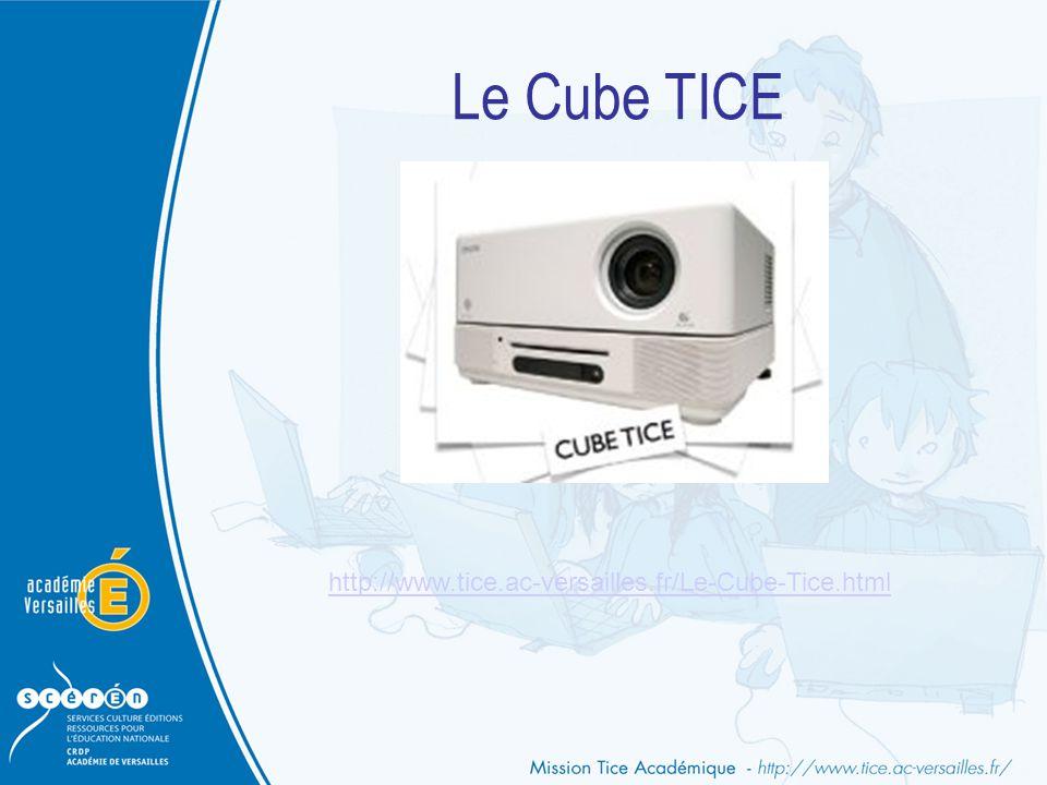 Le Cube TICE http://www.tice.ac-versailles.fr/Le-Cube-Tice.html