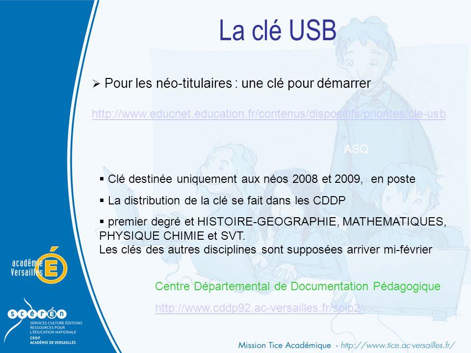 La clé USB  Pour les néo-titulaires : une clé pour démarrer http://www.educnet.education.fr/contenus/dispositifs/priorites/cle-usb  Clé destinée uni