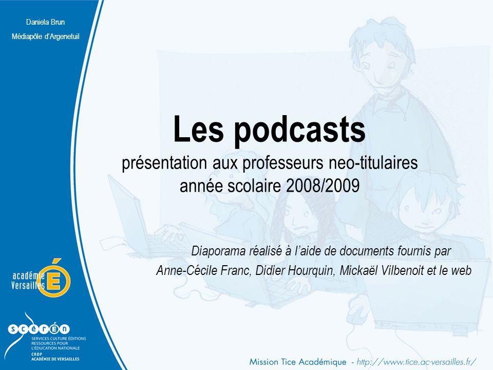 Daniela Brun Médiapôle d'Argenetuil Les podcasts présentation aux professeurs neo-titulaires année scolaire 2008/2009 Diaporama réalisé à l'aide de do