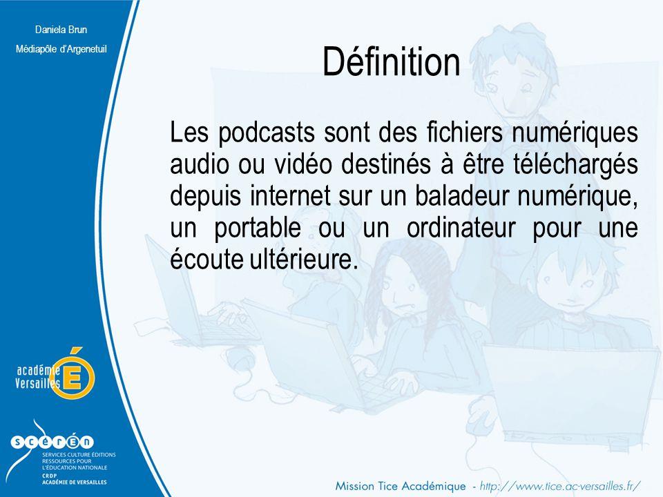 Daniela Brun Médiapôle d'Argenetuil Définition Les podcasts sont des fichiers numériques audio ou vidéo destinés à être téléchargés depuis internet su
