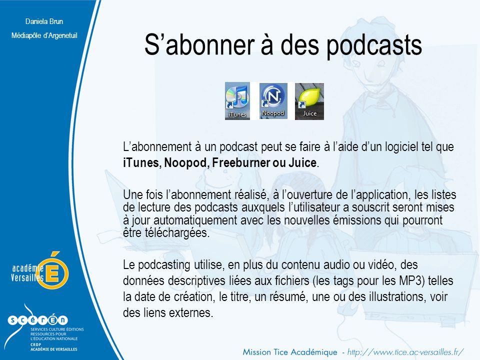 Daniela Brun Médiapôle d'Argenetuil S'abonner à des podcasts L'abonnement à un podcast peut se faire à l'aide d'un logiciel tel que iTunes, Noopod, Fr