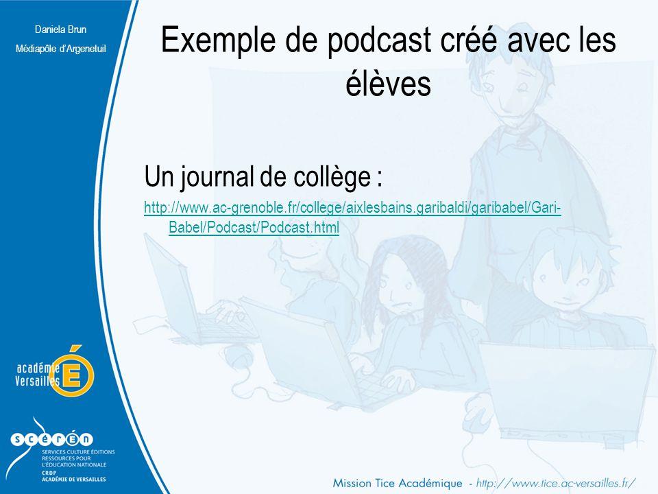 Daniela Brun Médiapôle d'Argenetuil Exemple de podcast créé avec les élèves Un journal de collège : http://www.ac-grenoble.fr/college/aixlesbains.gari
