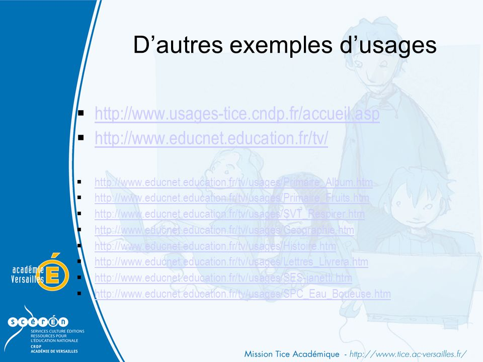D'autres exemples d'usages  http://www.usages-tice.cndp.fr/accueil.asp http://www.usages-tice.cndp.fr/accueil.asp  http://www.educnet.education.fr/t