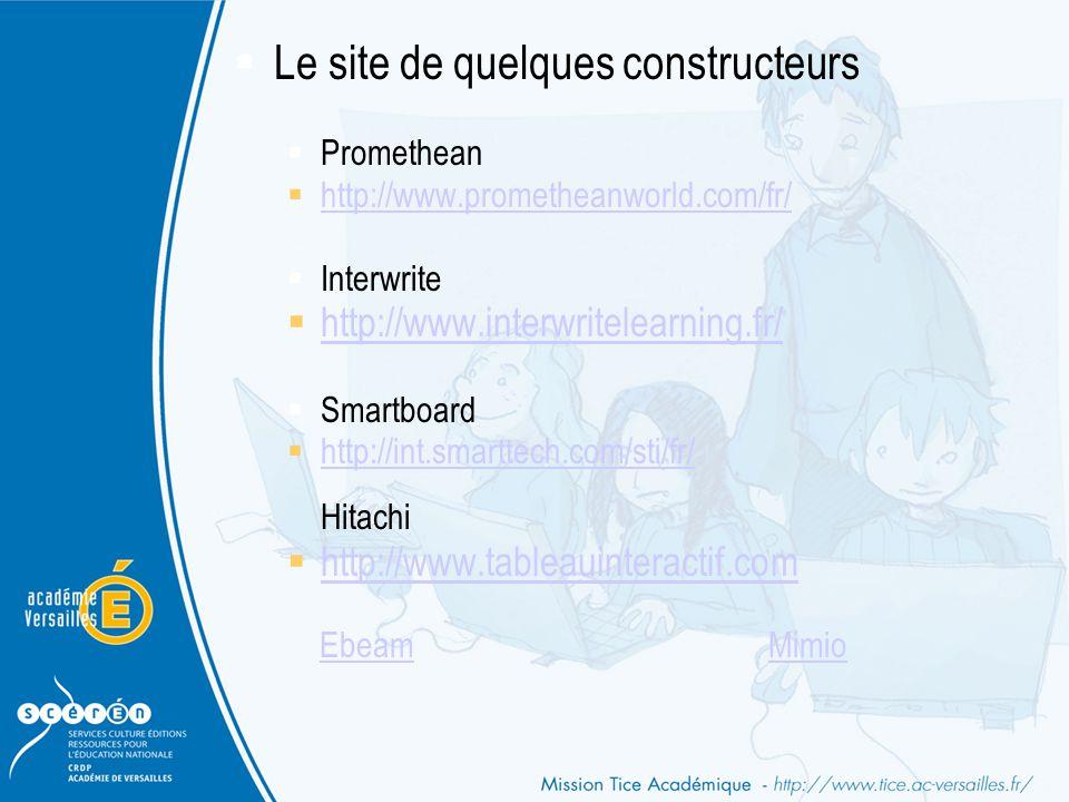  Le site de quelques constructeurs  Promethean  http://www.prometheanworld.com/fr/ http://www.prometheanworld.com/fr/  Interwrite  http://www.int