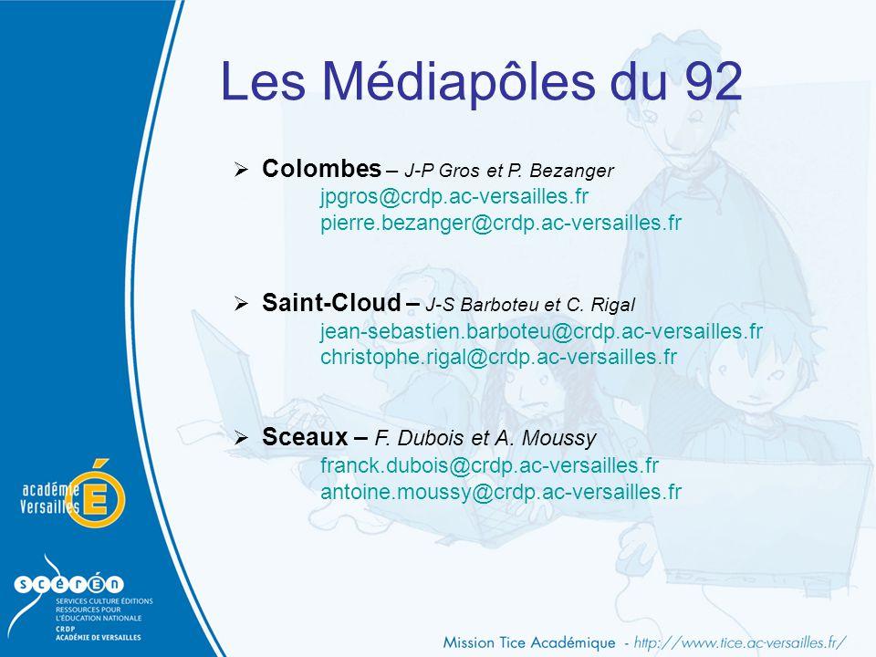 Les Médiapôles du 92  Colombes – J-P Gros et P. Bezanger jpgros@crdp.ac-versailles.fr pierre.bezanger@crdp.ac-versailles.fr  Saint-Cloud – J-S Barbo