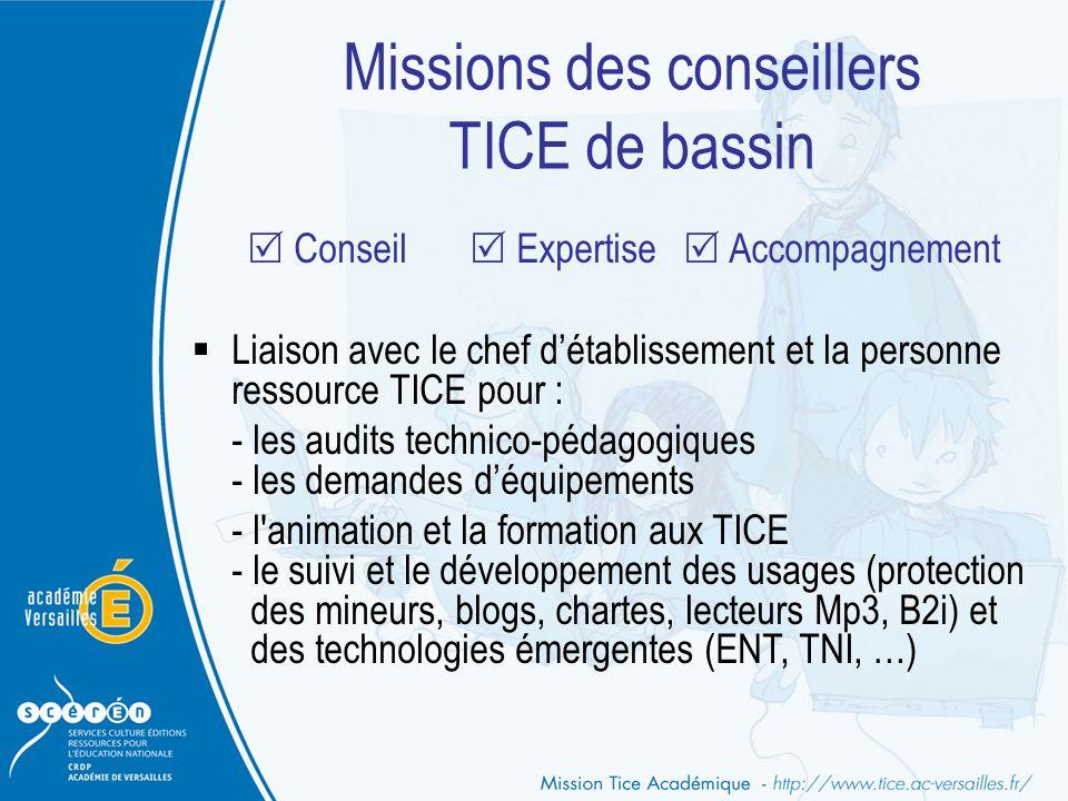Missions des conseillers TICE de bassin  Conseil  Expertise  Accompagnement  Liaison avec le chef d'établissement et la personne ressource TICE po