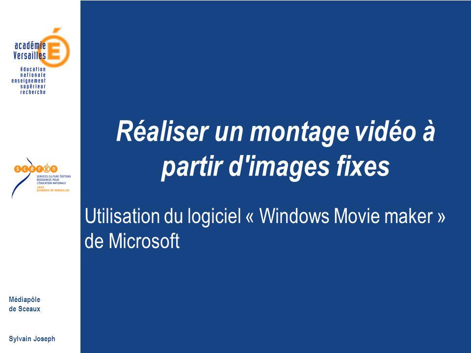 Médiapôle de Sceaux Sylvain Joseph Réaliser un montage vidéo à partir d'images fixes Utilisation du logiciel « Windows Movie maker » de Microsoft