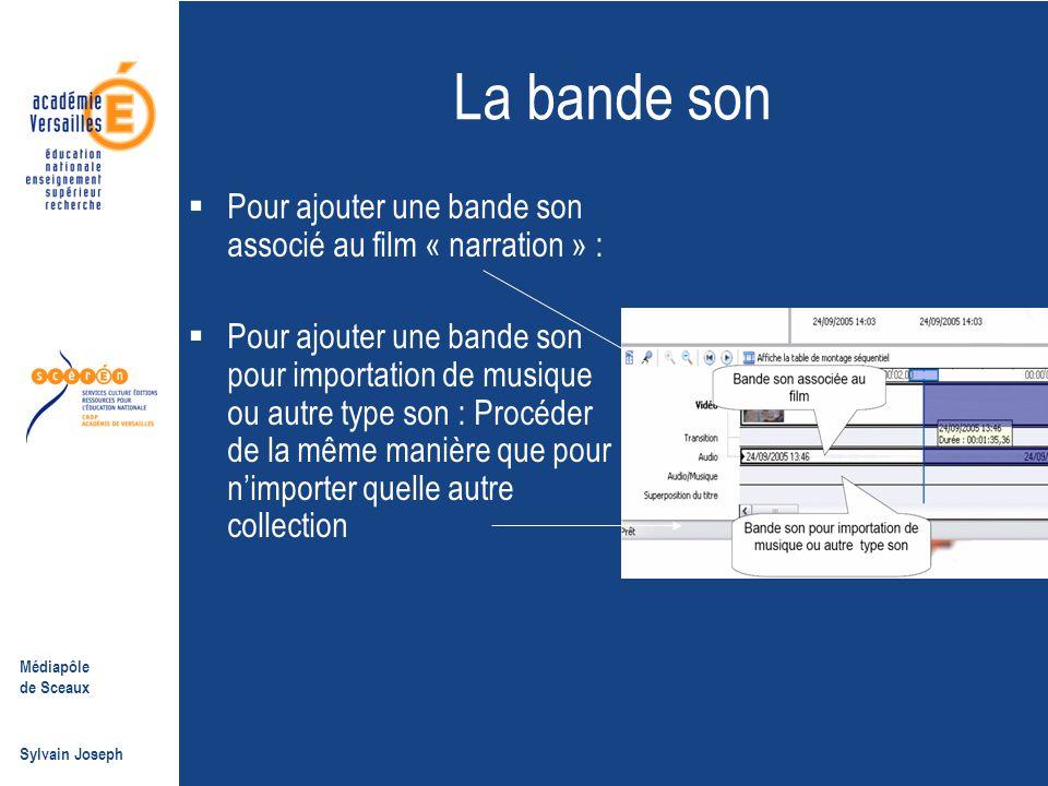 Médiapôle de Sceaux Sylvain Joseph La bande son  Pour ajouter une bande son associé au film « narration » :  Pour ajouter une bande son pour importa