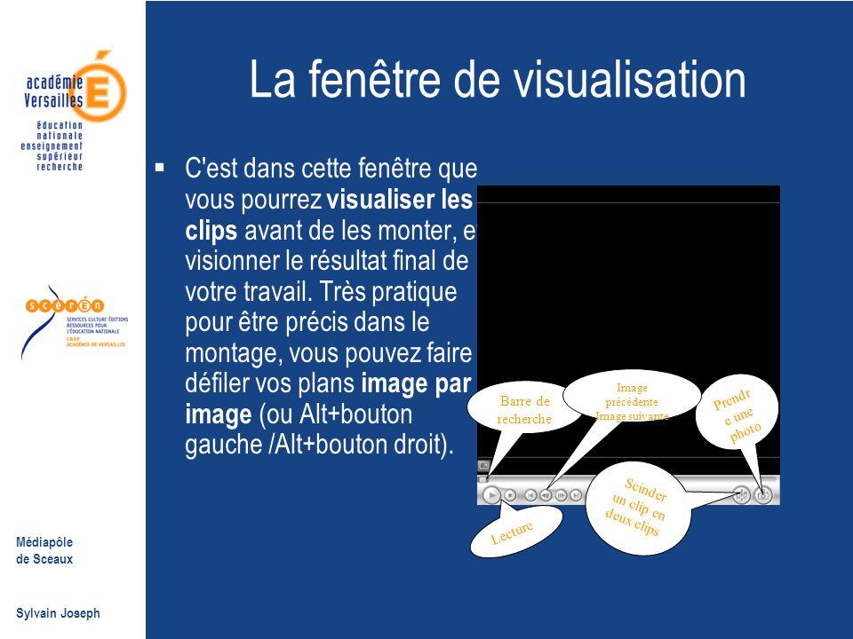 Médiapôle de Sceaux Sylvain Joseph La fenêtre de visualisation  C'est dans cette fenêtre que vous pourrez visualiser les clips avant de les monter, e