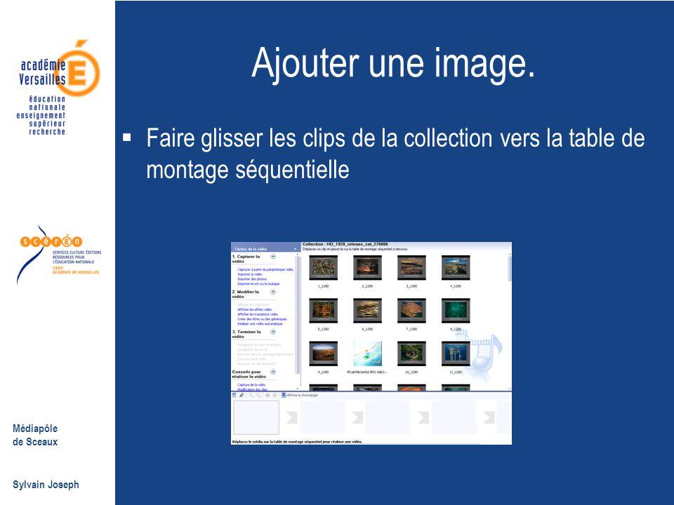 Médiapôle de Sceaux Sylvain Joseph Ajouter une image.  Faire glisser les clips de la collection vers la table de montage séquentielle