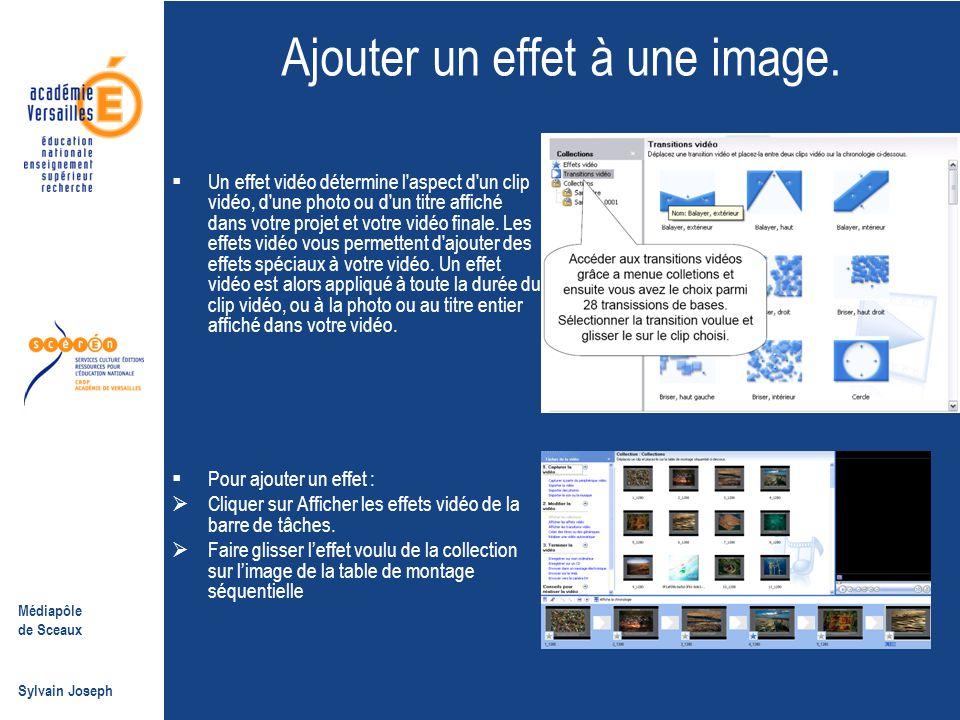 Médiapôle de Sceaux Sylvain Joseph Ajouter un effet à une image.  Un effet vidéo détermine l'aspect d'un clip vidéo, d'une photo ou d'un titre affich