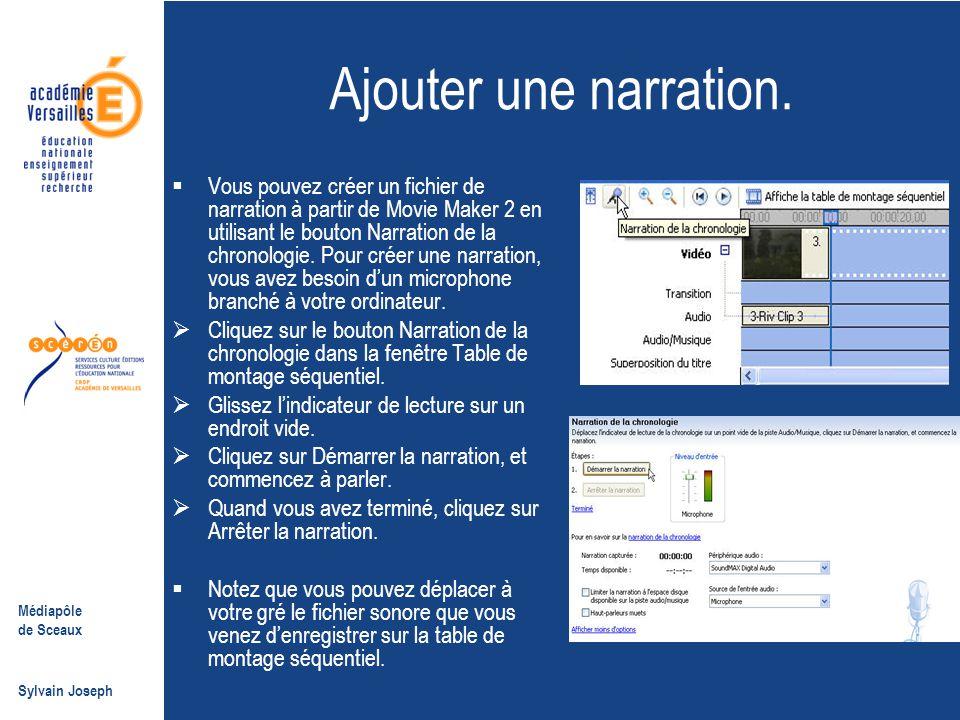 Médiapôle de Sceaux Sylvain Joseph Ajouter une narration.  Vous pouvez créer un fichier de narration à partir de Movie Maker 2 en utilisant le bouton