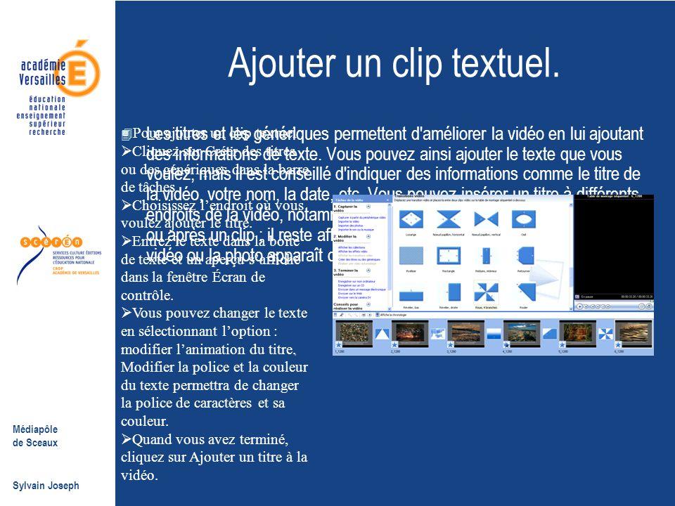 Médiapôle de Sceaux Sylvain Joseph Ajouter un clip textuel.  Les titres et les génériques permettent d'améliorer la vidéo en lui ajoutant des informa
