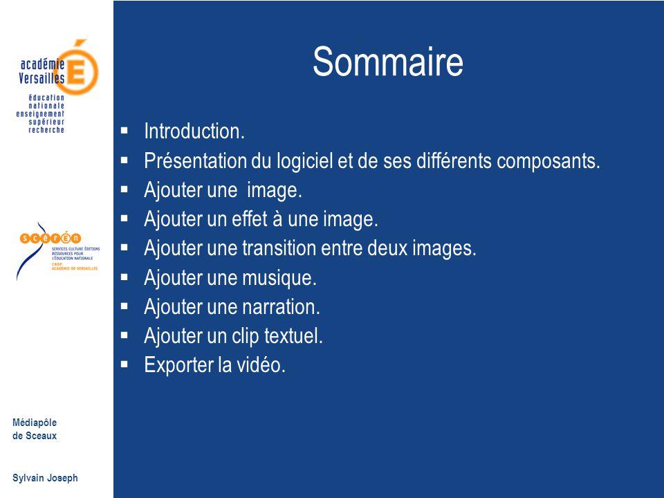 Médiapôle de Sceaux Sylvain Joseph Sommaire  Introduction.  Présentation du logiciel et de ses différents composants.  Ajouter une image.  Ajouter
