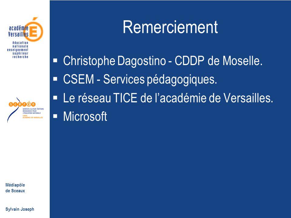 Médiapôle de Sceaux Sylvain Joseph Remerciement  Christophe Dagostino - CDDP de Moselle.  CSEM - Services pédagogiques.  Le réseau TICE de l'académ