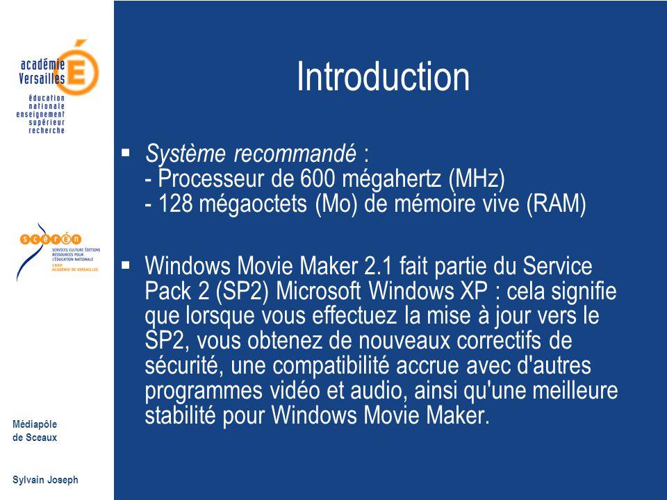 Médiapôle de Sceaux Sylvain Joseph Introduction  Système recommandé : - Processeur de 600 mégahertz (MHz) - 128 mégaoctets (Mo) de mémoire vive (RAM)