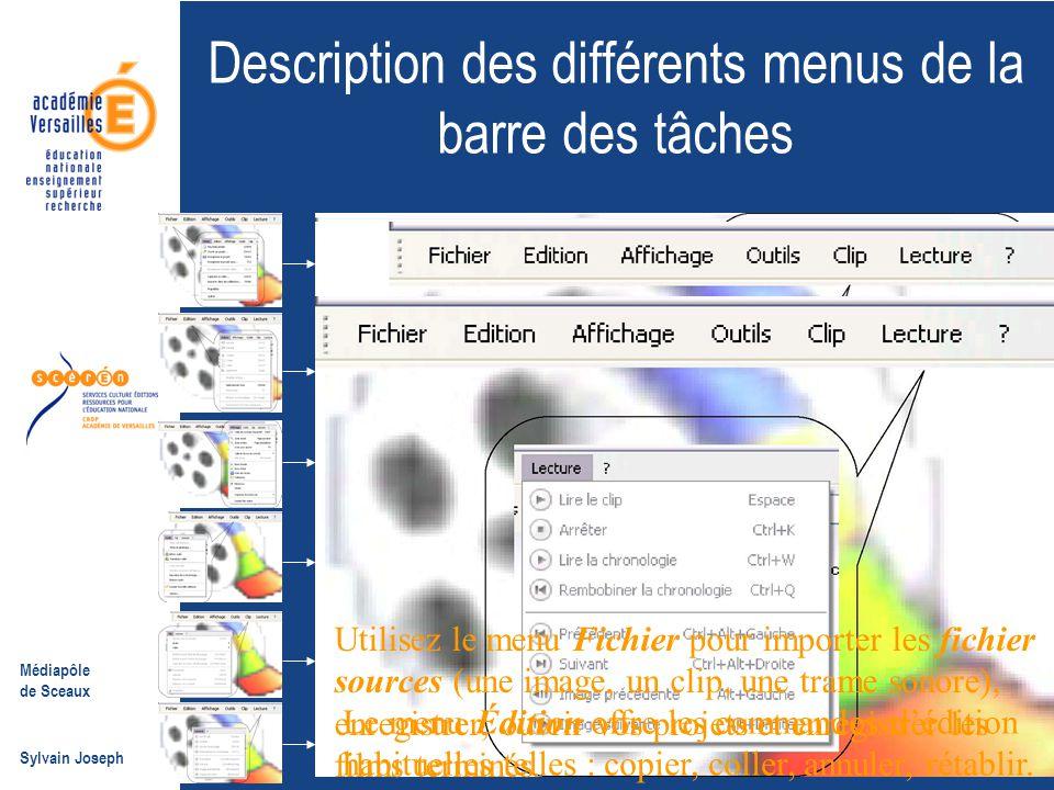 Médiapôle de Sceaux Sylvain Joseph Description des différents menus de la barre des tâches Utilisez le menu Fichier pour importer les fichier sources