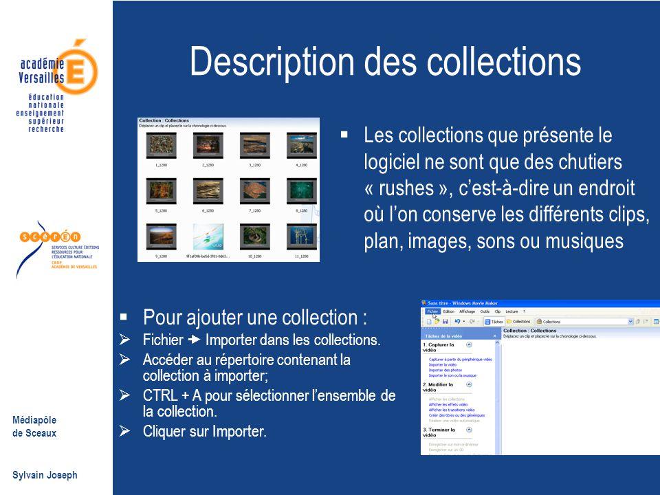 Médiapôle de Sceaux Sylvain Joseph Description des collections  Les collections que présente le logiciel ne sont que des chutiers « rushes », c'est-à
