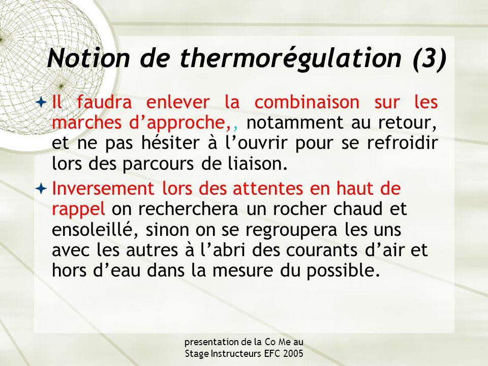 presentation de la Co Me au Stage Instructeurs EFC 2005 Notion de thermorégulation (3)  Il faudra enlever la combinaison sur les marches d'approche,, notamment au retour, et ne pas hésiter à l'ouvrir pour se refroidir lors des parcours de liaison.