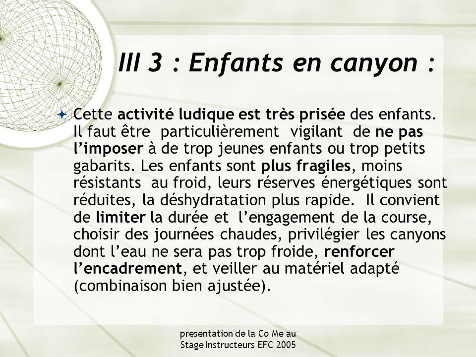 presentation de la Co Me au Stage Instructeurs EFC 2005 III 3 : Enfants en canyon :  Cette activité ludique est très prisée des enfants.