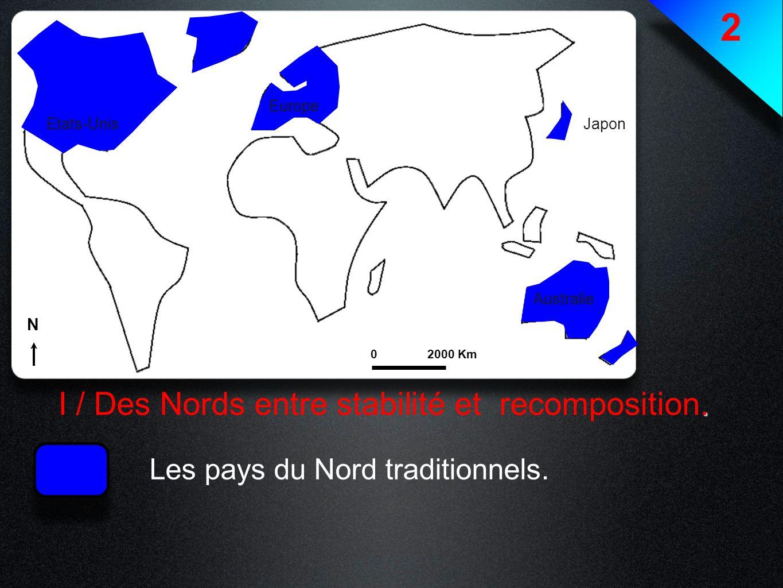 2. I / Des Nords entre stabilité et recomposition. Les pays du Nord traditionnels. Etats-Unis Europe Japon Australie N 02000 Km