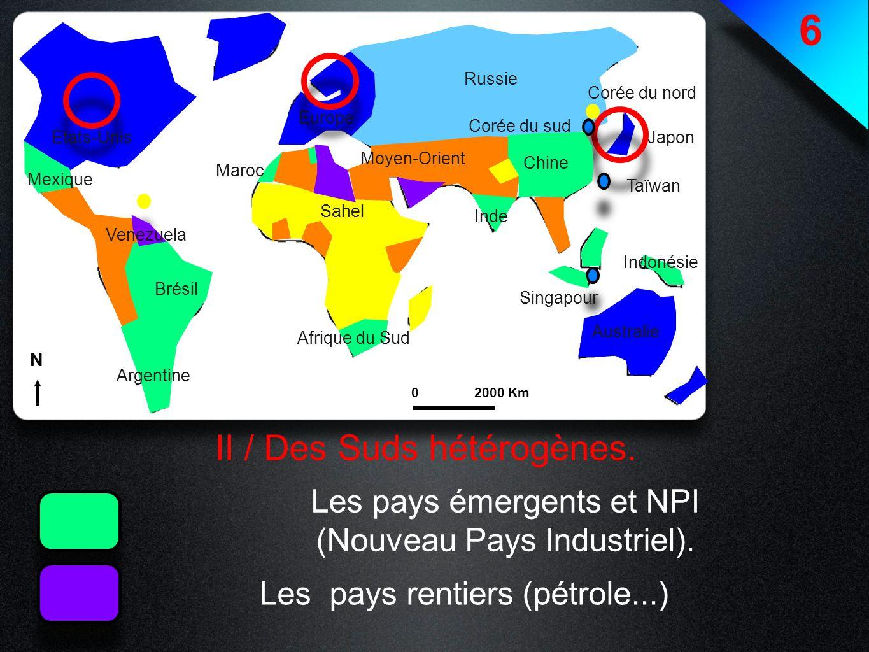 6 II / Des Suds hétérogènes. Les pays émergents et NPI (Nouveau Pays Industriel). Les pays rentiers (pétrole...) Etats-Unis Europe Japon Australie Rus