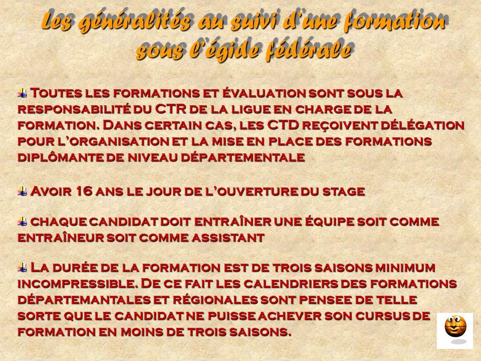 Les généralités au suivi d'une formation sous l'égide fédérale Toutes les formations et évaluation sont sous la responsabilité du CTR de la ligue en c