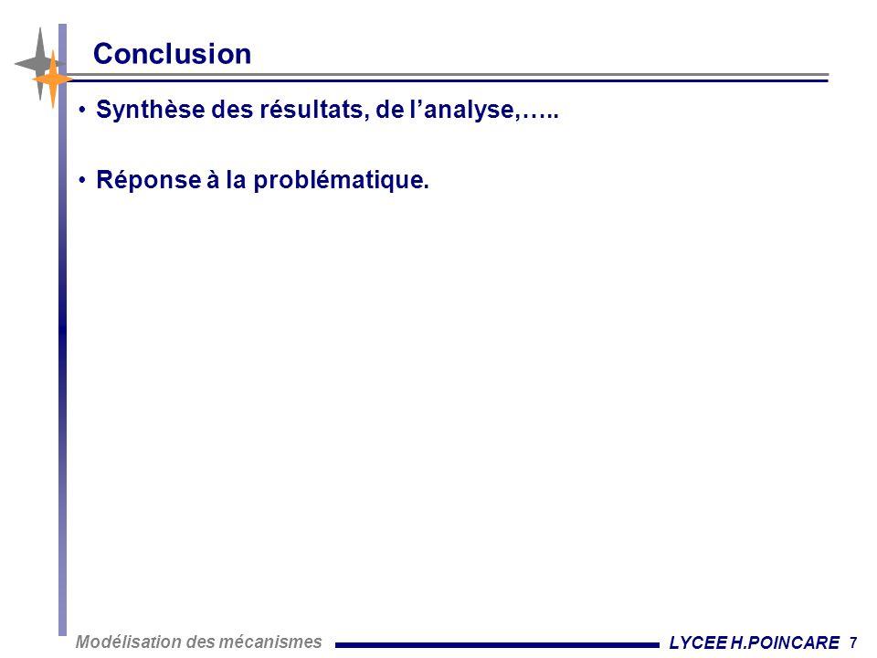 7 Modélisation des mécanismes LYCEE H.POINCARE Conclusion Synthèse des résultats, de l'analyse,…..