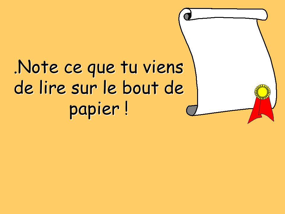 .Compte les mots que tu viens d'écrire ! Marque le résultat sur le bout de papier.