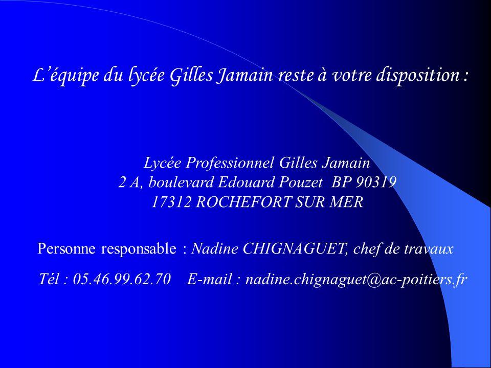 L'équipe du lycée Gilles Jamain reste à votre disposition : Lycée Professionnel Gilles Jamain 2 A, boulevard Edouard Pouzet BP 90319 17312 ROCHEFORT S