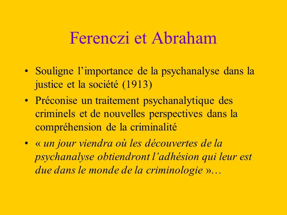Ferenczi et Abraham Souligne l'importance de la psychanalyse dans la justice et la société (1913) Préconise un traitement psychanalytique des criminel