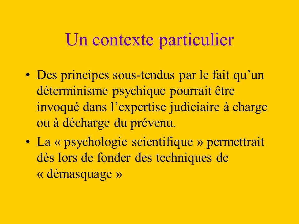 Un contexte particulier Des principes sous-tendus par le fait qu'un déterminisme psychique pourrait être invoqué dans l'expertise judiciaire à charge