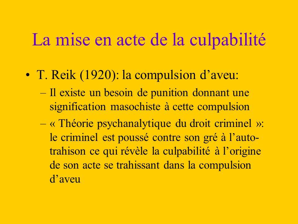 La mise en acte de la culpabilité T. Reik (1920): la compulsion d'aveu: –Il existe un besoin de punition donnant une signification masochiste à cette