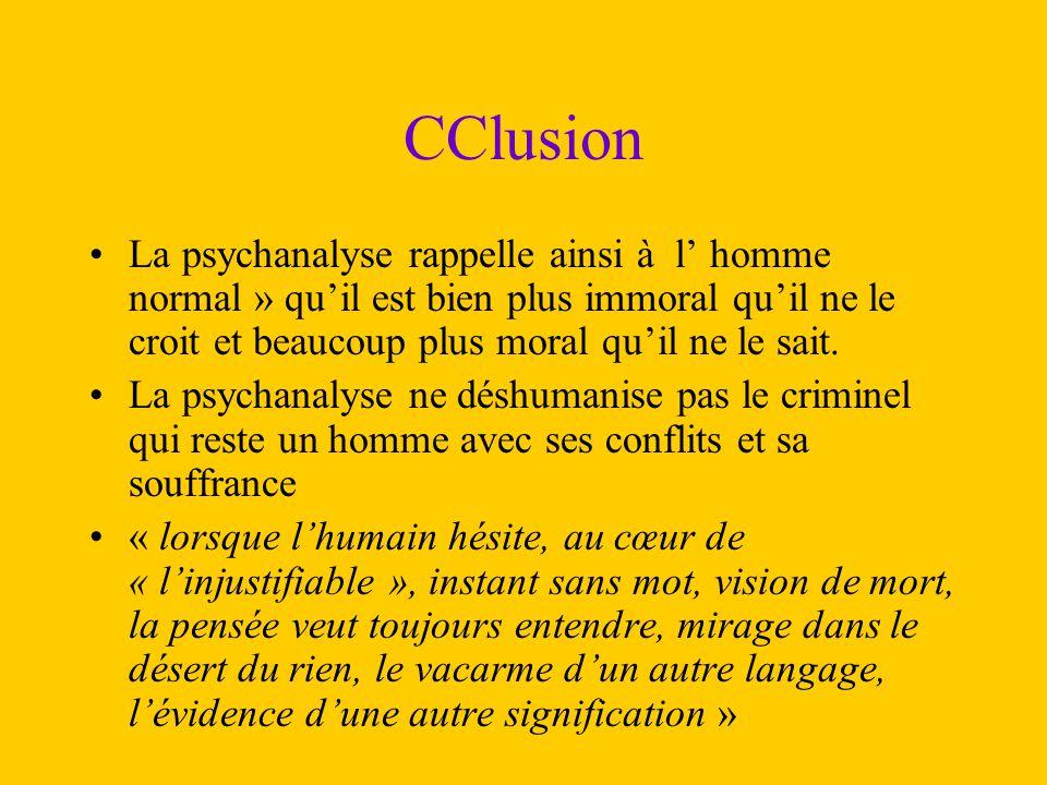 CClusion La psychanalyse rappelle ainsi à l' homme normal » qu'il est bien plus immoral qu'il ne le croit et beaucoup plus moral qu'il ne le sait. La