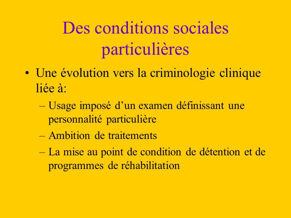 Des conditions sociales particulières Une évolution vers la criminologie clinique liée à: –Usage imposé d'un examen définissant une personnalité parti